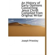 An History of Early Opinions Concerning Jesus Christ Compiled from Original Writer by Joseph Priestley