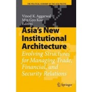 Asia's New Institutional Architecture by Vinod K. Aggarwal