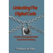Unlocking the Digital Code: A Guide to Strategically Master Social Media Marketing