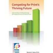 Competing for Print's Thriving Future by Ph.D. Ronnie H. Davis