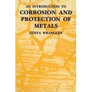 An Introduction to Corrosion and Protection of Metals by Gosta Wranglen
