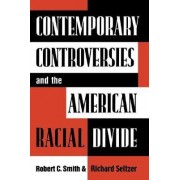 Contemporary Controversies and the American Racial Divide by Robert C. Smith