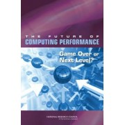 The Future of Computing Performance by Committee on Sustaining Growth in Computing Performance