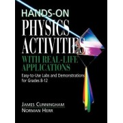 Hands on Physics Activities with Real Life Applica Applications by James B. Cunningham