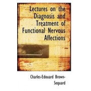Lectures on the Diagnosis and Treatment of Functional Nervous Affections by Charles-Edouard Brown-Sacquard