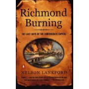 Richmond Burning: the Last Day by Nelson Lankford