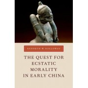 The Quest for Ecstatic Morality in Early China by Kenneth W. Holloway