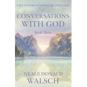 Conversations with God: Bk. 3 by Neale Donald Walsch