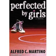 Perfected by Girls by Alfred C Martino