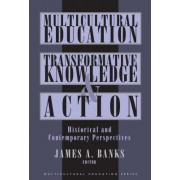 Multicultural Education, Transformative Knowledge and Action by James A. Banks