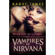 Vampires of Nirvana: Book 1 Never Kiss Me Goodbye: Large Print Edition a Vampire Romance Series