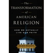 The Transformation of American Religion by Alan Wolfe