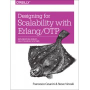 Designing for Scalability with ERLANG/Otp: Implement Robust, Available, Fault-Tolerant Systems