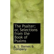 The Psalter; Or, Selections from the Book of Psalms by A S Barnes & Company