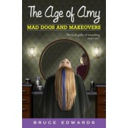 The Age of Amy: Mad Dogs and Makeovers