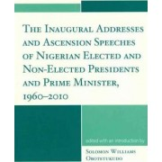 The Inaugural Addresses and Ascension Speeches of Nigerian Elected and Non-elected Presidents and Prime Minister, 1960-2010 by Solomon Williams Obotetukudo