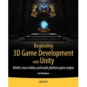 Beginning 3D Game Development with Unity: For Iphone, Ipad, Android, Mac OS X, Windows and Wii