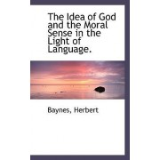 The Idea of God and the Moral Sense in the Light of Language. by Baynes Herbert