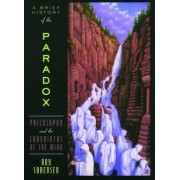 A Brief History of the Paradox by Roy Sorensen