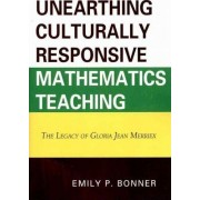 Unearthing Culturally Responsive Mathematics Teaching by Emily P. Bonner