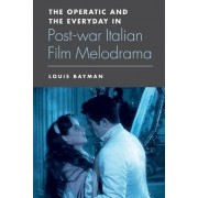 The Operatic and the Everyday in Postwar Italian Film Melodrama by Louis Bayman