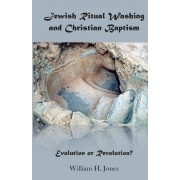 Jewish Ritual Washing and Christian Baptism by William H Jones