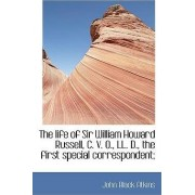 The Life of Sir William Howard Russell, C. V. O., LL. D., the First Special Correspondent by John Black Atkins