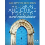 Religion and Ethics for OCR the Complete Resource for the New as and a Level Specification