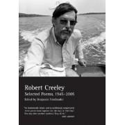 Selected Poems of Robert Creeley, 1945--2005 by Robert Creeley