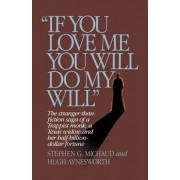 If You Love Me, You Will Do My Will by Stephen G Michaud