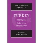 The Cambridge History of Turkey: Volume 4, Turkey in the Modern World: Turkey in the Modern World v. 4 by Resat Kasaba