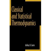 Classical and Statistical Thermodynamics by Ashley H. Carter