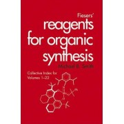 Fiesers' Reagents for Organic Synthesis: Collective Index for Volumes 1-22 by Michael B. Smith