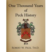 One Thousand Years of Peck History by Robert W Peck Th D