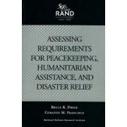Assessing Requirements for Peacekeeping, Humanitarian Assistance and Disaster Relief by Bruce R. Pirnie