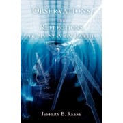 Observations and Reflections of My Stay on Earth by Jeffery B Reese