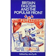 Britain, Fascism and the Popular Front by Jim Fyrth