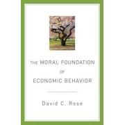 The Moral Foundation of Economic Behavior by Professor of Economics David C Rose