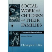 Social Work with Children and Their Families by Christopher G. Petr
