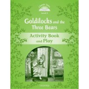 Classic Tales Second Edition: Level 3: Goldilocks and the Three Bears Activity Book & Play by Sue Arengo
