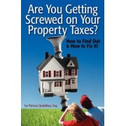 Are You Getting Screwed on Your Property Taxes? by Patricia Quintilian Esq