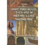 What They Never Told You in History Class, Volume 1 by Indus Khamit Kush