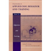 Handbook of Applied Dog Behaviour and Training: Principles of Behavioural Adaption and Learning v.1 by Steve Lindsay