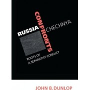 Russia Confronts Chechnya by John B. Dunlop