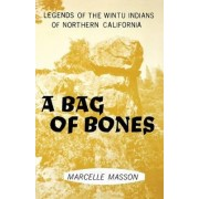 A Bag of Bones, Legends of the Wintu by Marcelle Masson