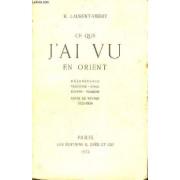 Ce Que J'au Vu En Orient / Mesopotamie - Palestine - Syrie - Egypte - Turquie - Notes De Voyage - 1923-1924.