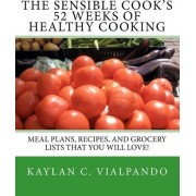 The Sensible Cook's 52 Weeks of Healthy Cooking by Kaylan C Vialpando