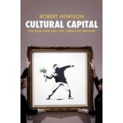 Cultural Capital: The Rise and Fall of Creative Britain by Robert Hewison