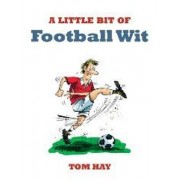 A Little Bit of Football Wit by Tom Hay