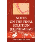 Notes on the Final Solution (Euphemism) by William Thomas